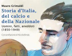La storia d'Italia del calcio e della Nazionale dal 1850 al 1949. Il nuovo libro di Mauro Grimaldi